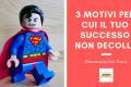 3 Motivi Per Cui Il Tuo Successo Non Decolla