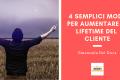 4 Semplici Modi per Aumentare il Lifetime del Cliente